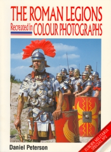 The Roman Legions Recreated in Colour Photographs, Paperback / softback Book