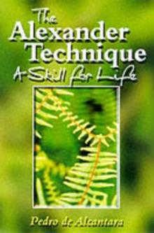 The Alexander Technique : A Skill for Life, Paperback Book