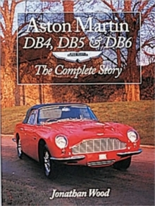 Aston Martin DB4, DB5 and DB6 : The Complete Story, Paperback Book