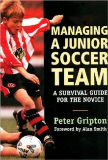 Managing a Junior Soccer Team : A Survival Quide for the Novice, Paperback Book