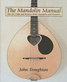 The Mandolin Manual : The Art, Craft and Science of the Mandolin and Mandola, Hardback Book