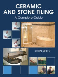 Ceramic and Stone Tiling : A Complete Guide, Hardback Book