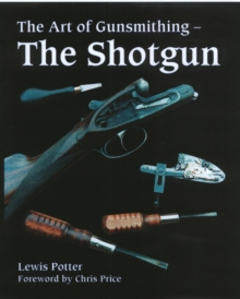 The Art of Gunsmithing : The Shotgun, Hardback Book