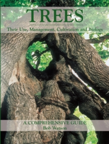 Trees : Their Use, Management, Cultivation and Biology, A Comprehensive Guide, Hardback Book