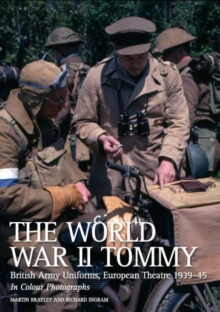 The World War II Tommy : British Army Uniforms European Theatre 1939-45, Paperback Book