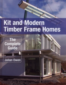 Kit and Modern Timber Frame Homes : A Complete Guide, Hardback Book