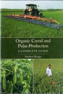 Organic Cereal and Pulse Production : A Complete Guide, Paperback Book