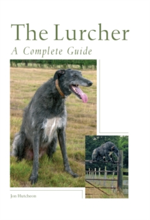 The Lurcher : A Complete Guide, Hardback Book