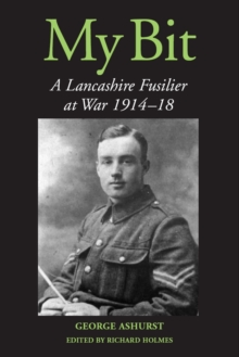 My Bit : A Lancashire Fusilier at War 1914-18, Paperback Book
