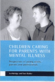 Children caring for parents with mental illness : Perspectives of young carers, parents and professionals, Paperback / softback Book