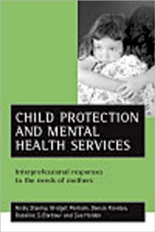 Child protection and mental health services : Interprofessional responses to the needs of mothers, Paperback / softback Book