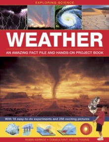 Exploring Science: Weather an Amazing Fact File and Hands-on Project Book : With 16 Easy-to-do Experiments and 250 Exciting Pictures, Hardback Book