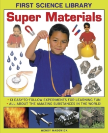 First Science Library: Super Materials : 13 Easy-to-follow Experimemnts for Learning Fun. All About the Amazing Substances in the World!, Hardback Book