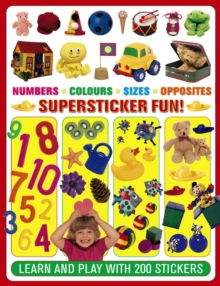 Numbers. Colours. Sizes. Opposites Supersticker Fun! : Learn and Play with 200 Stickers, Paperback / softback Book