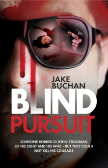 Blind Pursuit : They took his wife, his sight and very nearly his sanity - but they could not take away his courage, Paperback / softback Book