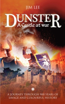 Dunster : A Journey Through 900 Years of Savage and Colourful History, Paperback / softback Book