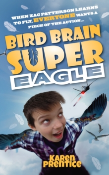 Bird Brain Super Eagle : When Zac Patterson Learns to Fly, Everyone Wants a Piece of the Action, Paperback / softback Book