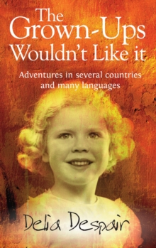 The Grown-Ups Wouldn't Like it : Adventures in Several Countries and Many Languages, Paperback Book