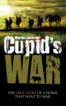 Cupid's War : The true story of a horse that went to fight, Paperback Book