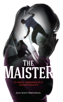 The Maister : A family terrorised by a father's cruelty, Paperback / softback Book