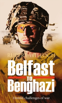 Belfast to Benghazi : Untold Challenges of War, Paperback Book