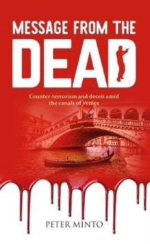 Message From The Dead : Counter-terrorism and deceit amid the canals of Venice, Paperback / softback Book
