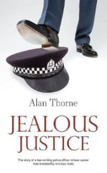 Jealous Justice : The story of a top-ranking police officer whose career was wrecked by envious rivals, Paperback / softback Book