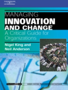 Managing Innovation and Change: A Critical Guide for Organizations : Psychology @ Work Series, Paperback / softback Book