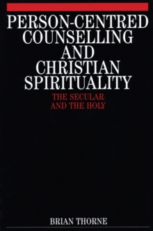 Person-centred Counselling and Christian Spirituality : The Secular and the Holy, Paperback Book