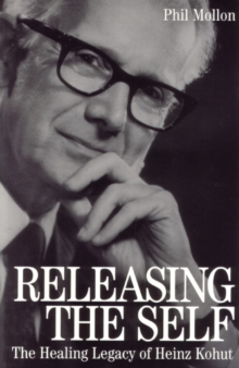 Releasing the Self : The Healing Legacy of Heinz Kohut, Paperback Book