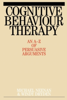 Cognitive Behaviour Therapy : An A-Z of Persuasive Arguments, Paperback / softback Book