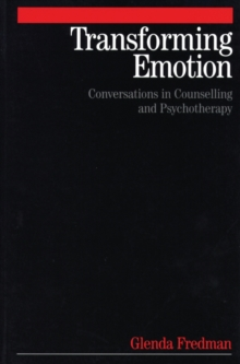 Transforming Emotion : Conversations in Counselling and Psychotherapy, Paperback / softback Book