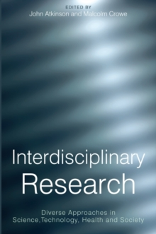 Interdisciplinary Research : Diverse Approaches in Science, Technology, Health and Society, Paperback / softback Book