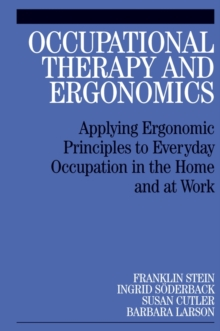 Occupational Therapy and Ergonomics : Applying Ergonomic Principles to Everyday Occupation in the Home and at Work, Paperback / softback Book