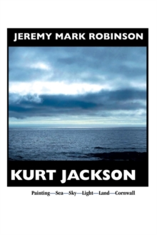 Kurt Jackson : PAINTING- Sea-sky-light-land-cornwall, Paperback / softback Book