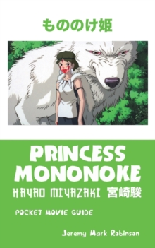 Princess Mononoke : Hayao Miyazaki: Pocket Movie Guide, Paperback / softback Book