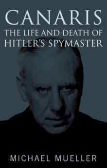 Canaris: the Life and Death of Hitler's Spymaster, Hardback Book