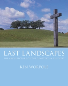 Last Landscapes : The Architecture of the Cemetery in the West, Paperback Book