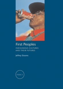 First Peoples : Indigenous Cultures and their Futures, Paperback / softback Book