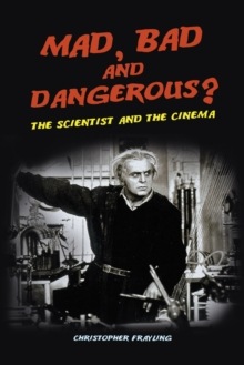 Mad, Bad and Dangerous? : The Scientist and the Cinema, Paperback / softback Book