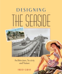Designing the Seaside : Architecture, Society and Nature, Paperback / softback Book
