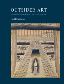 Outsider Art : From the Margins to the Marketplace, Hardback Book