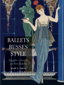 Ballets Russes Style : Diaghilev's Dancers and Paris Fashion, Paperback Book