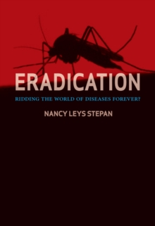 Eradication : Ridding the World of Disease Forever?, Hardback Book