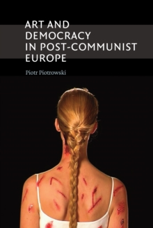 Art and Democracy in Post-Communist Europe, Paperback / softback Book