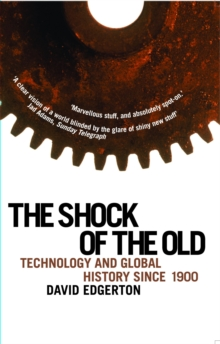Shock Of The Old : Technology and Global History since 1900, Paperback Book