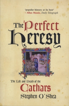 The Perfect Heresy : The Life and Death of the Cathars, Paperback Book