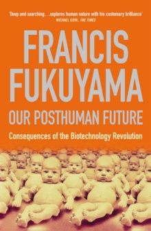 Our Posthuman Future : Consequences of the Biotechnology Revolution, Paperback Book
