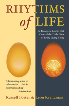 The Rhythms Of Life : The Biological Clocks That Control the Daily Lives of Every Living Thing, Paperback Book