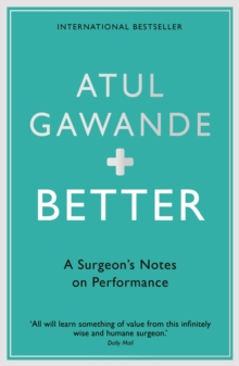 Better : A Surgeon's Notes on Performance, Paperback / softback Book